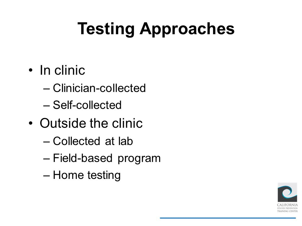 Testing Approaches In clinic Outside the clinic Clinician-collected