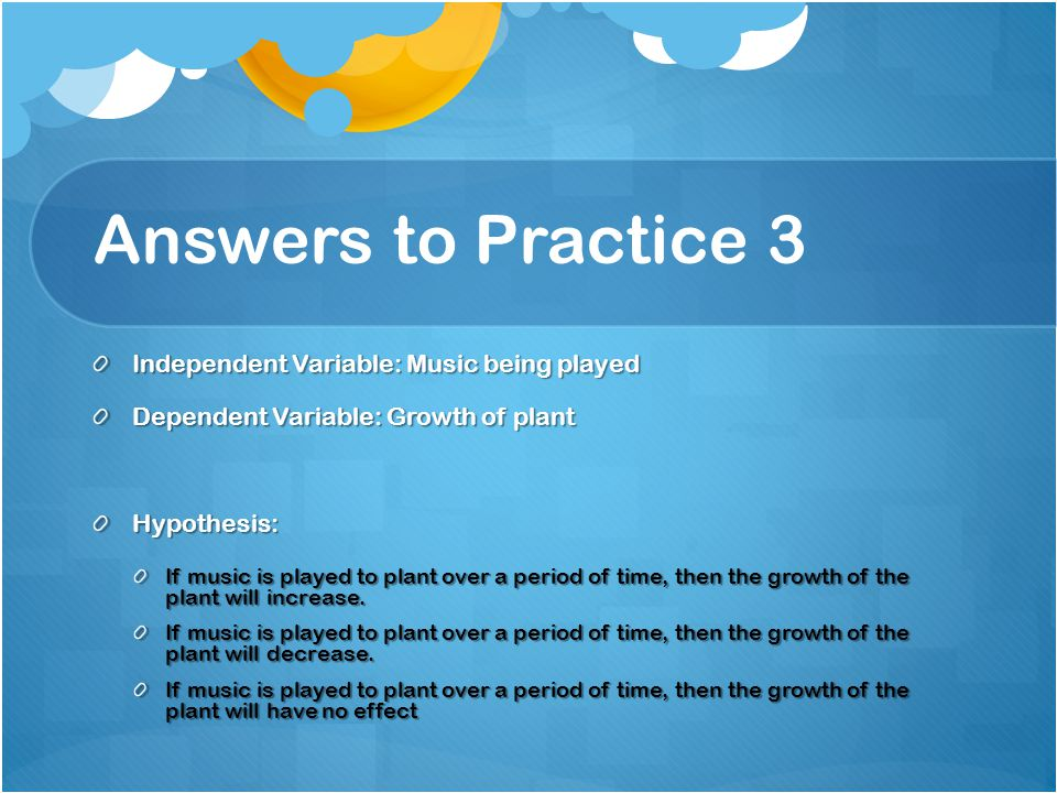 Answers to Practice 3 Independent Variable: Music being played