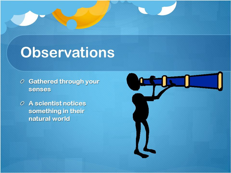 Observations Gathered through your senses
