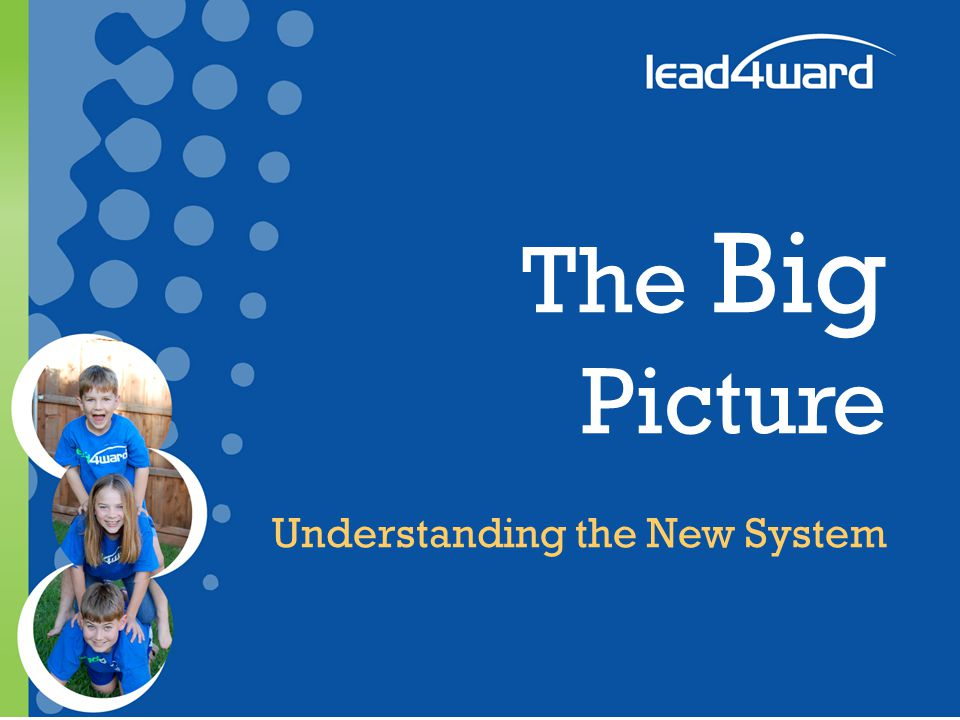 The Big Picture Understanding the New System