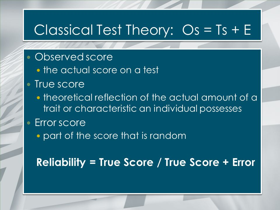 Classical Test Theory: Os = Ts + E