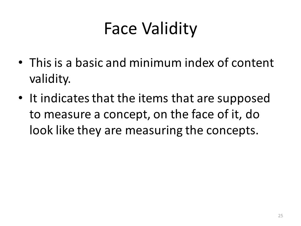 Face Validity This is a basic and minimum index of content validity.