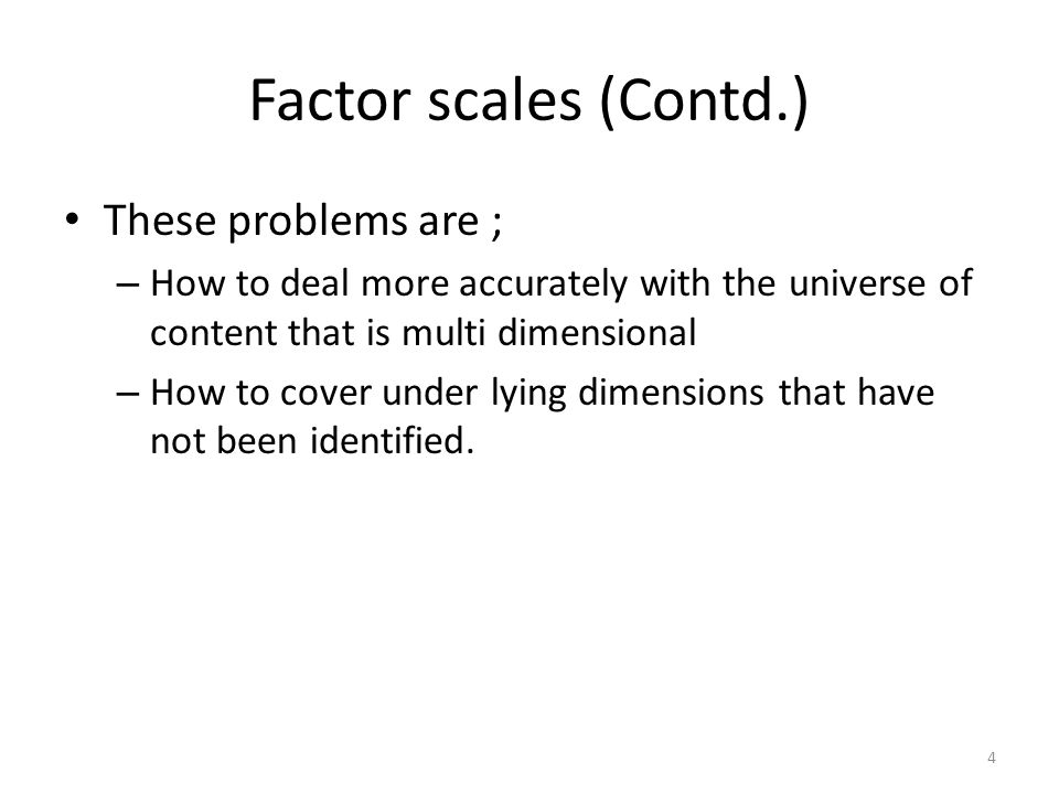 Factor scales (Contd.) These problems are ;