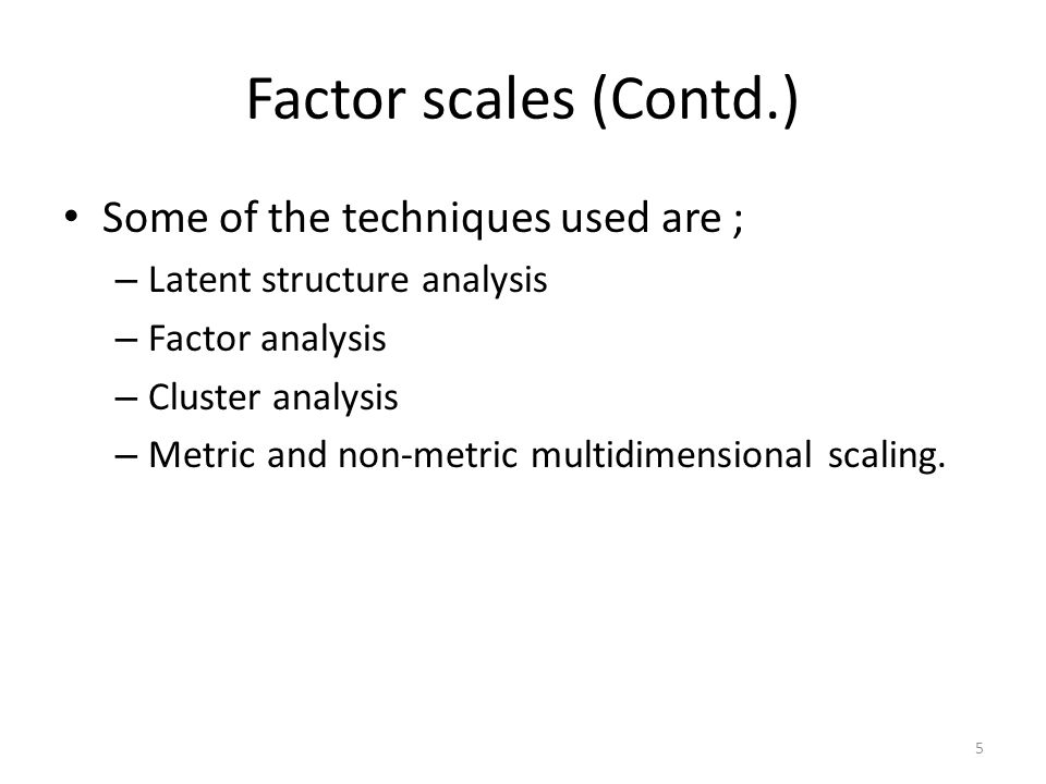 Factor scales (Contd.) Some of the techniques used are ;