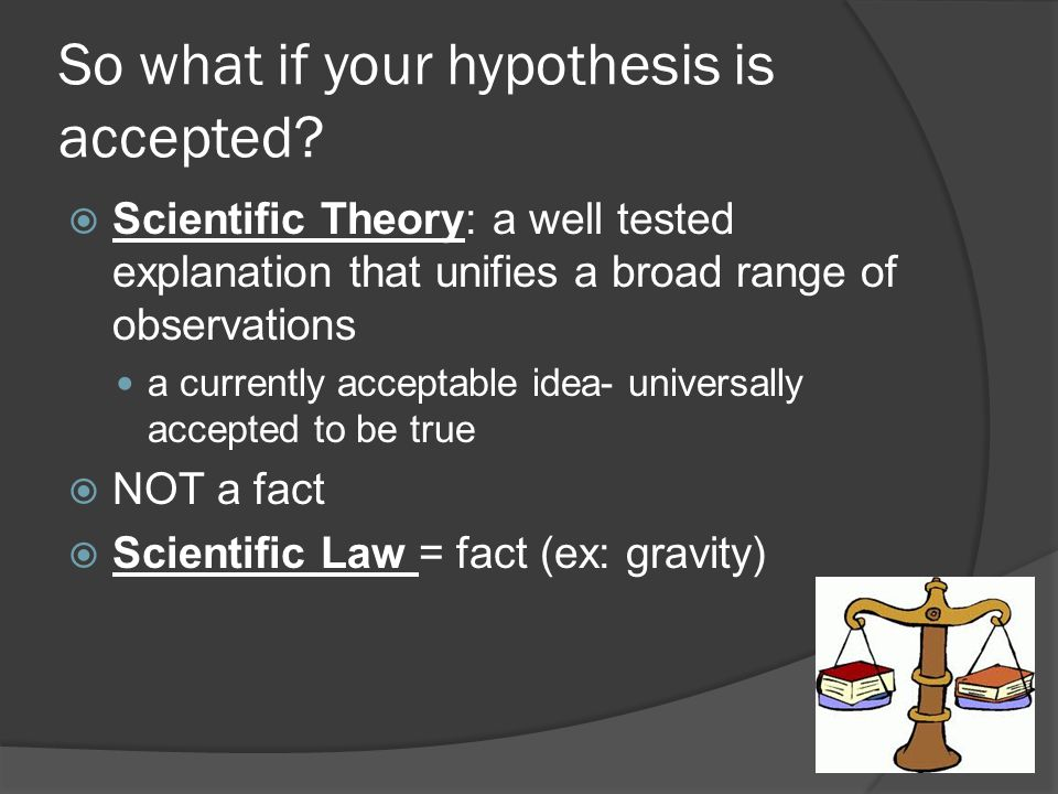 So what if your hypothesis is accepted
