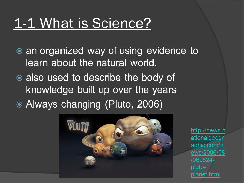 1-1 What is Science an organized way of using evidence to learn about the natural world.
