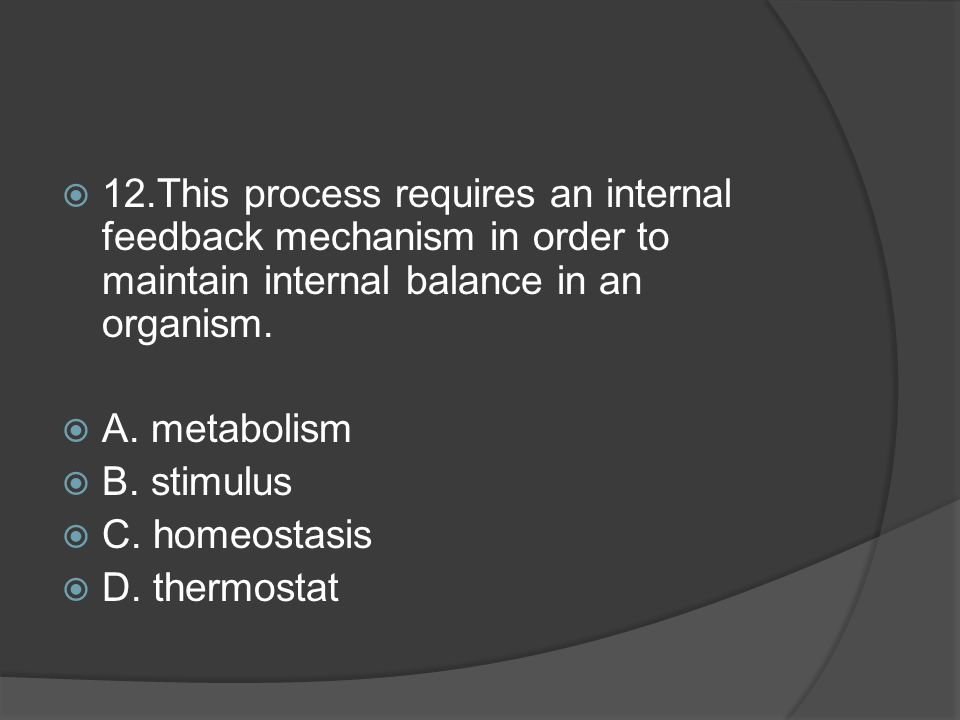 12.This process requires an internal feedback mechanism in order to maintain internal balance in an organism.
