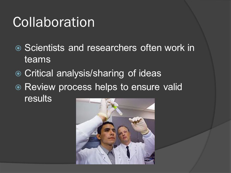 Collaboration Scientists and researchers often work in teams
