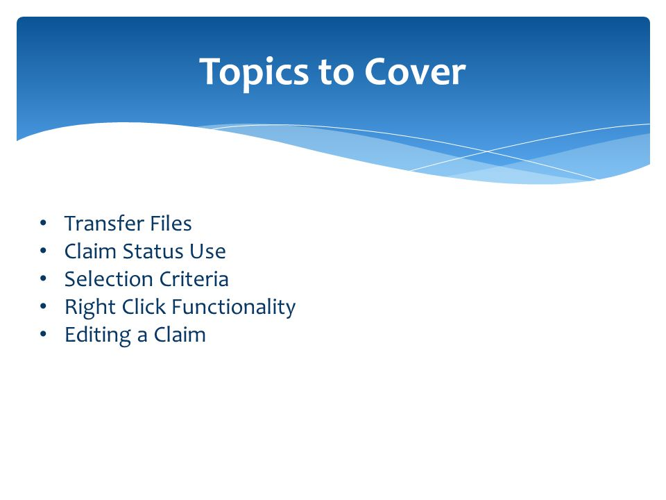 Topics to Cover Transfer Files Claim Status Use Selection Criteria