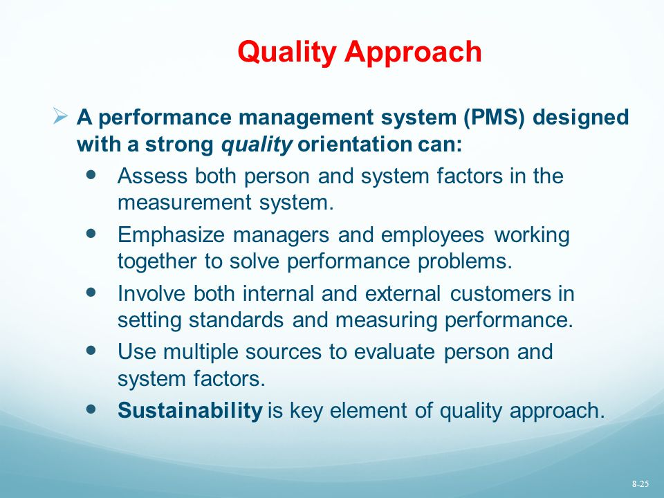 Quality Approach A performance management system (PMS) designed with a strong quality orientation can: