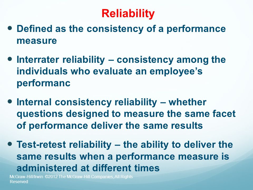 Reliability Defined as the consistency of a performance measure