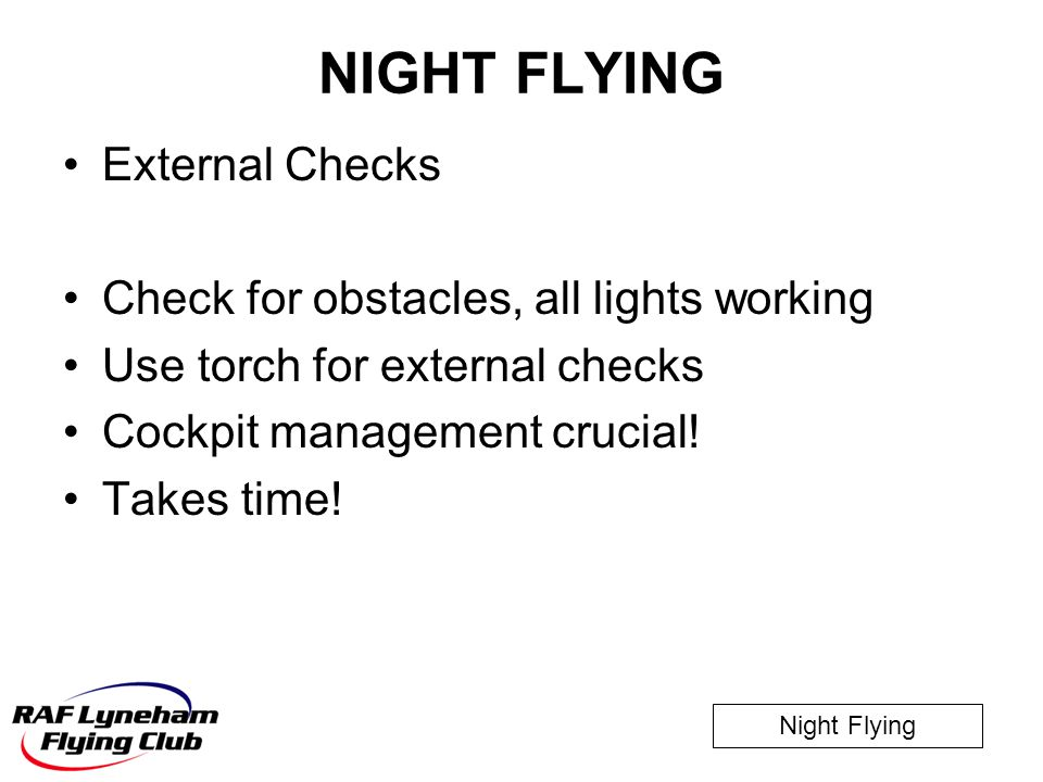 NIGHT FLYING External Checks Check for obstacles, all lights working