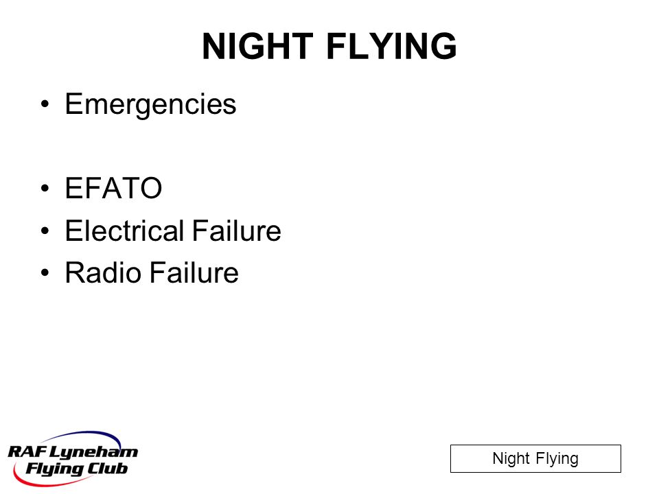NIGHT FLYING Emergencies EFATO Electrical Failure Radio Failure