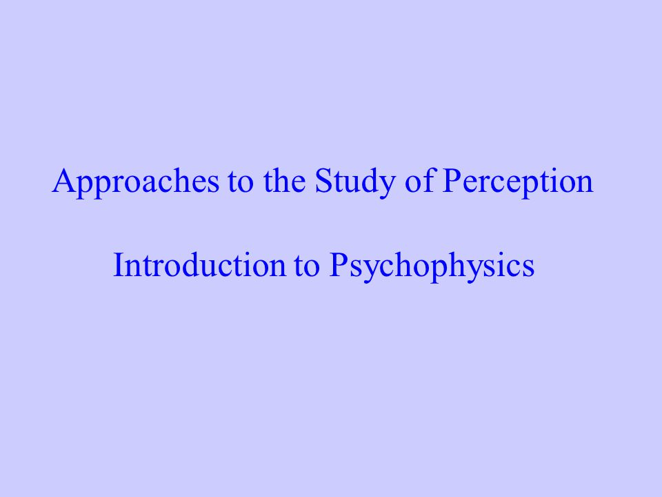 Approaches to the Study of Perception