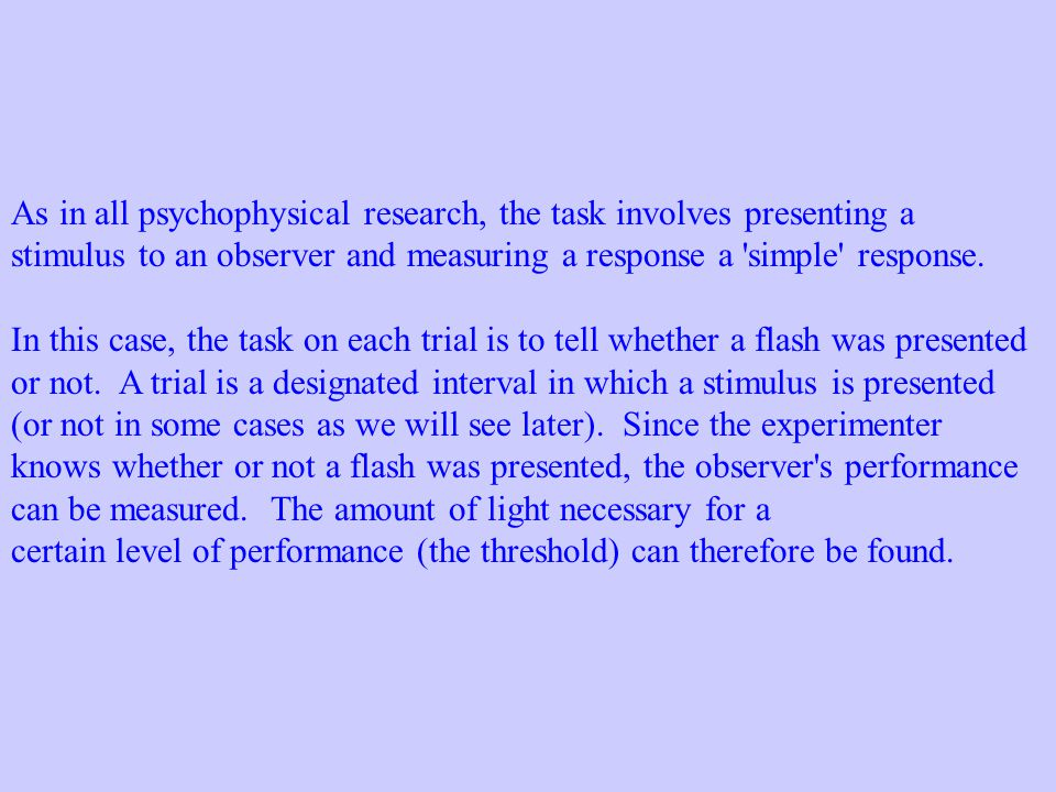 As in all psychophysical research, the task involves presenting a