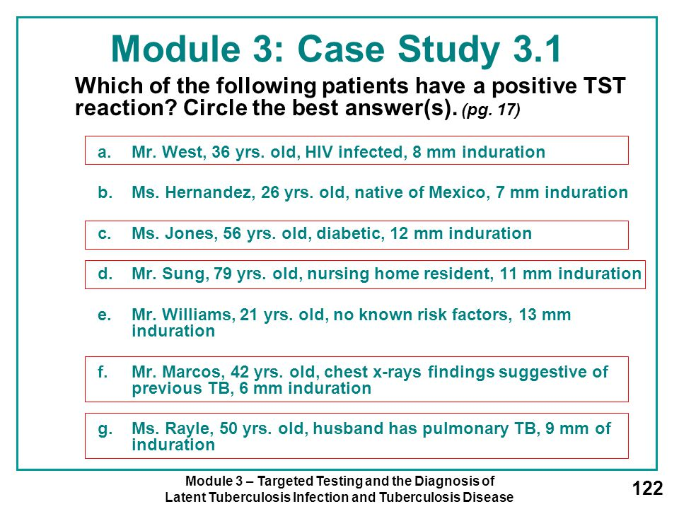 Module 3: Case Study 3.1 Which of the following patients have a positive TST reaction Circle the best answer(s). (pg. 17)