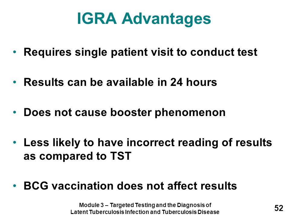 IGRA Advantages Requires single patient visit to conduct test