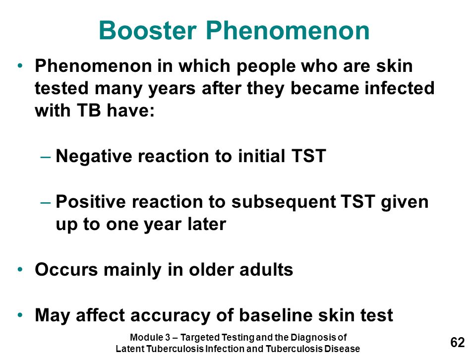 Booster Phenomenon Phenomenon in which people who are skin tested many years after they became infected with TB have: