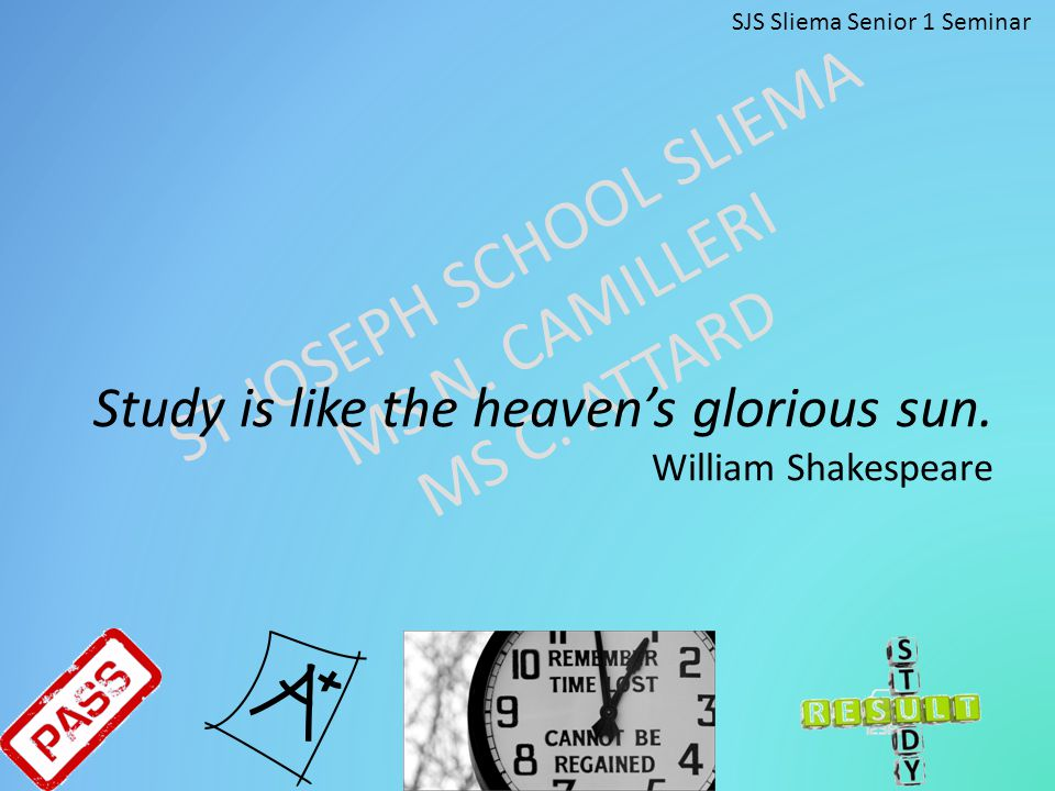 Study is like the heaven's glorious sun. William Shakespeare