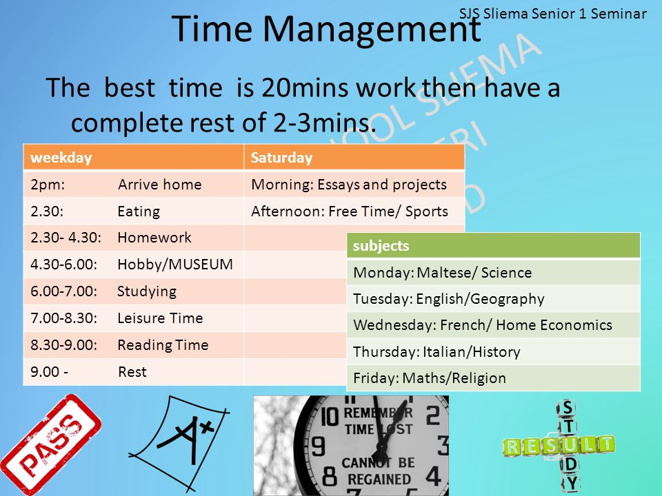 Time Management SJS Sliema Senior 1 Seminar. The best time is 20mins work then have a complete rest of 2-3mins.