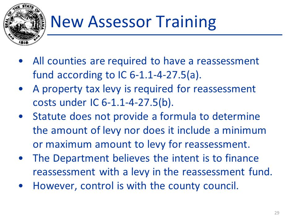 New Assessor Training All counties are required to have a reassessment fund according to IC 6-1.1-4-27.5(a).