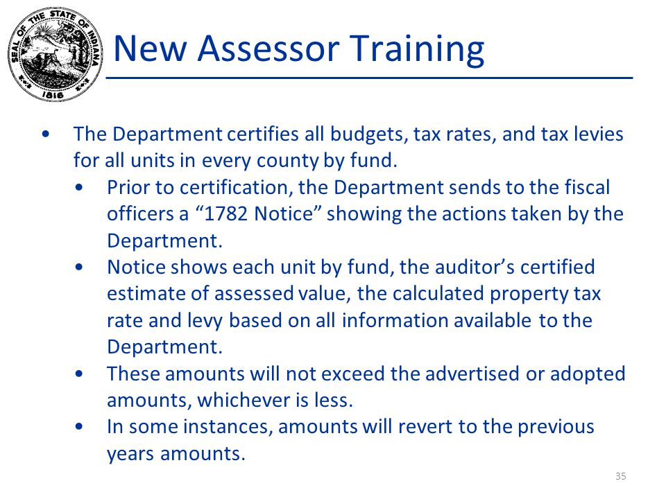 New Assessor Training The Department certifies all budgets, tax rates, and tax levies for all units in every county by fund.