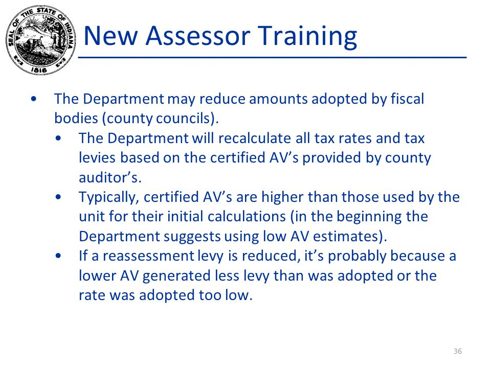New Assessor Training The Department may reduce amounts adopted by fiscal bodies (county councils).