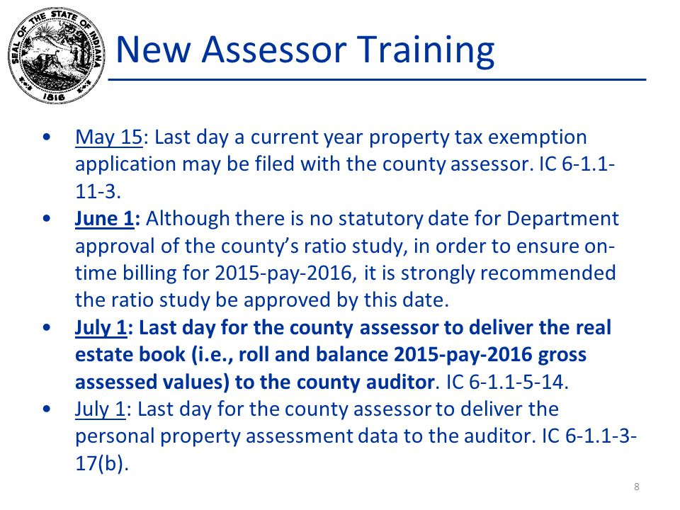 New Assessor Training May 15: Last day a current year property tax exemption application may be filed with the county assessor. IC 6-1.1-11-3.