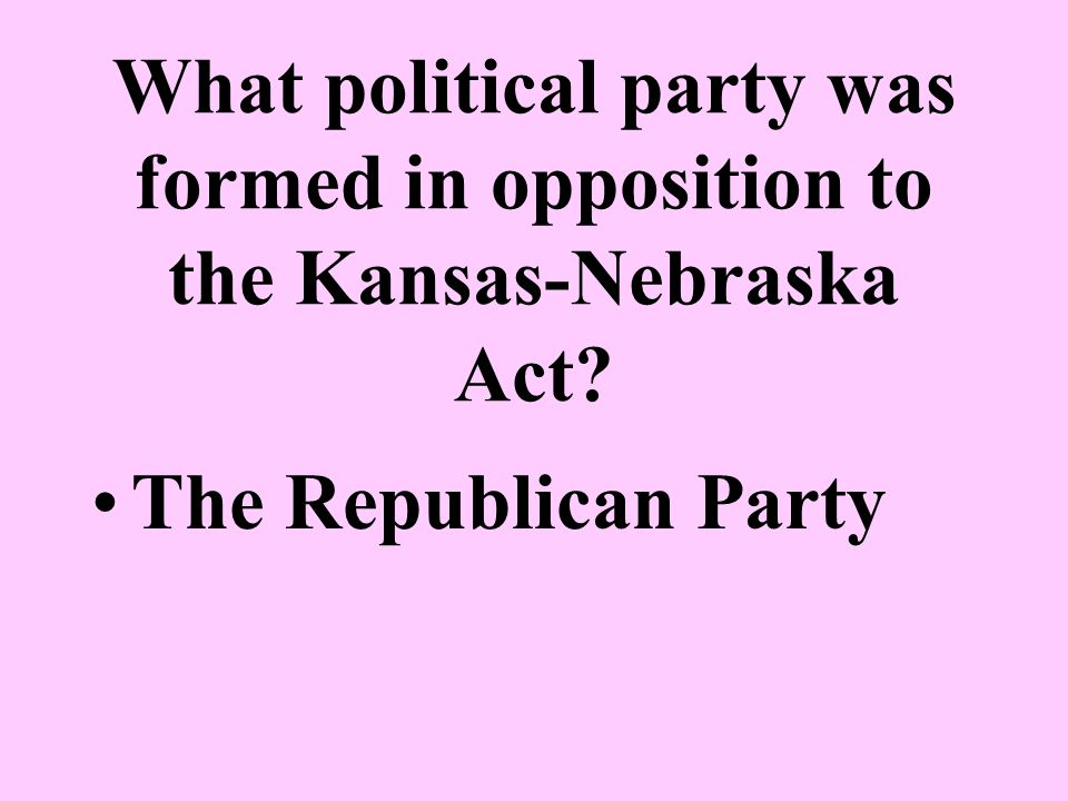 What political party was formed in opposition to the Kansas-Nebraska Act