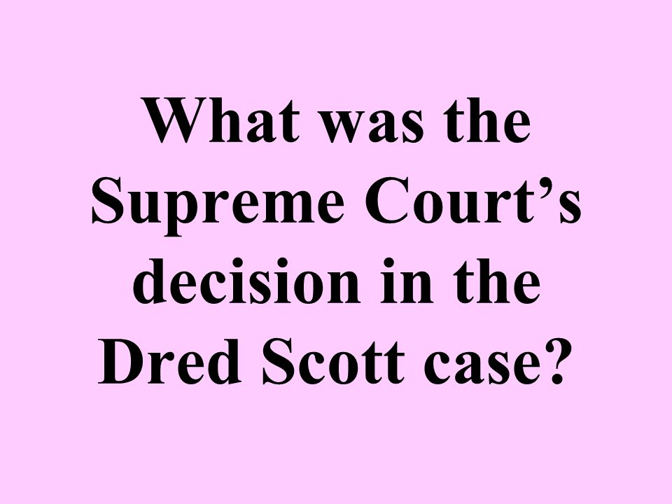 What was the Supreme Court's decision in the Dred Scott case