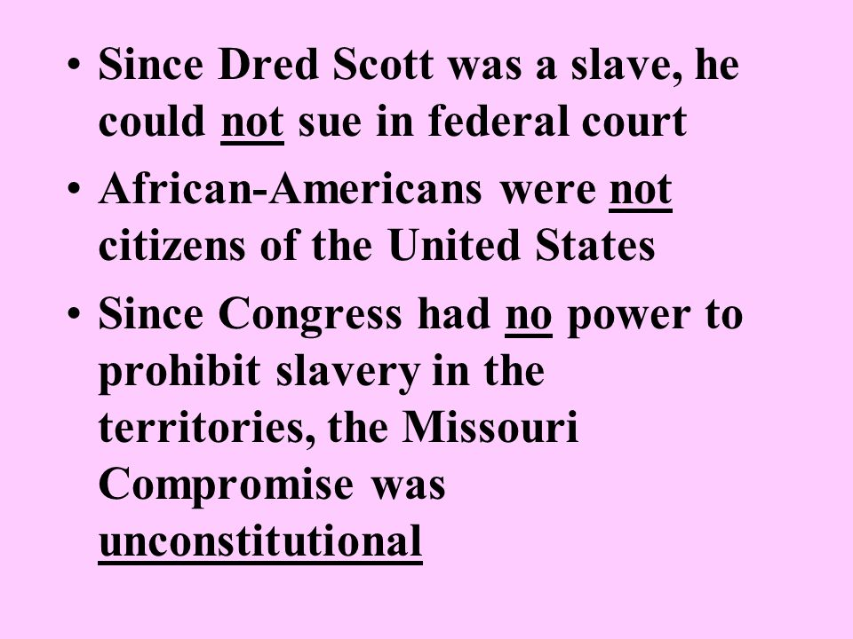 Since Dred Scott was a slave, he could not sue in federal court