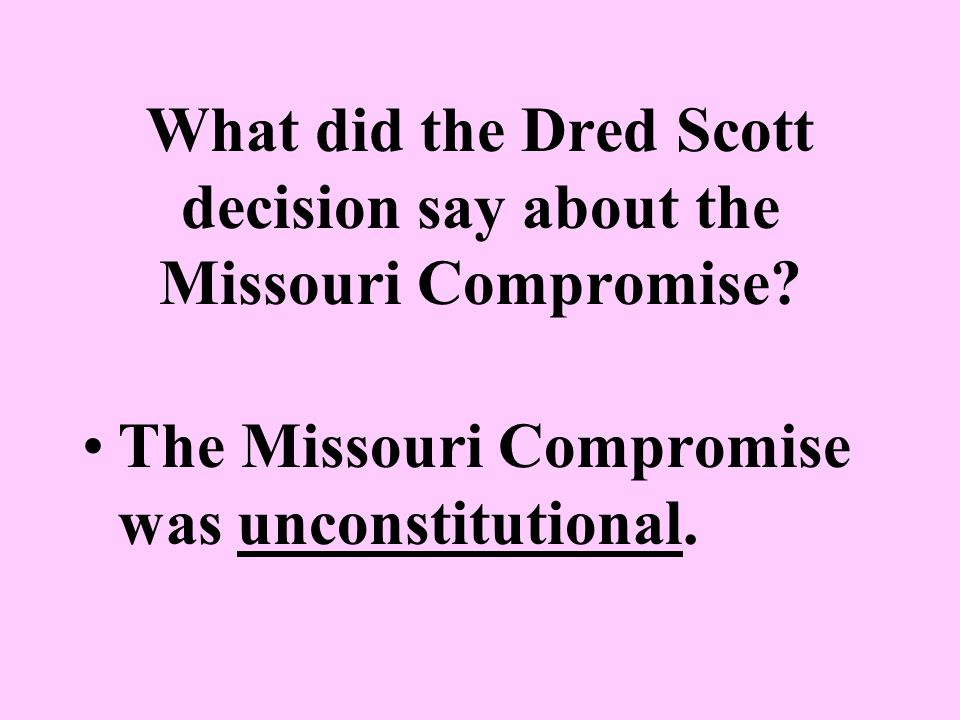 What did the Dred Scott decision say about the Missouri Compromise
