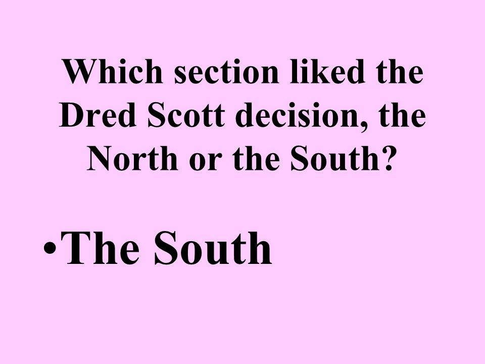Which section liked the Dred Scott decision, the North or the South