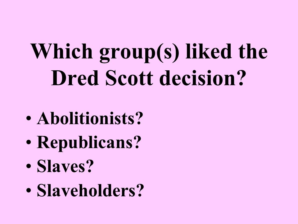 Which group(s) liked the Dred Scott decision