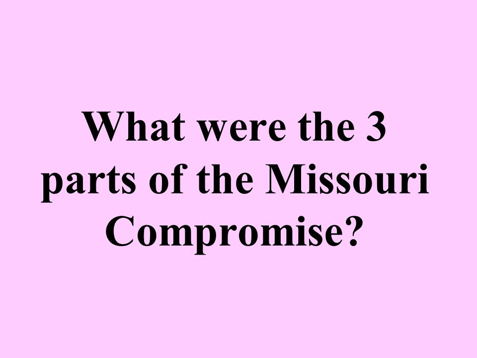 What were the 3 parts of the Missouri Compromise