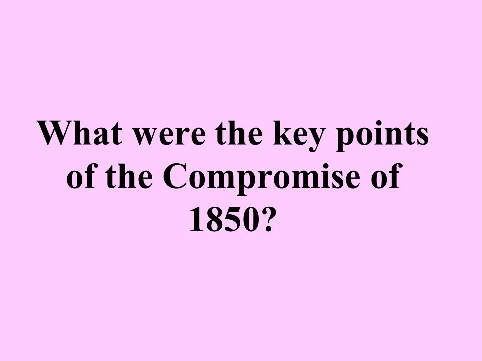 What were the key points of the Compromise of 1850
