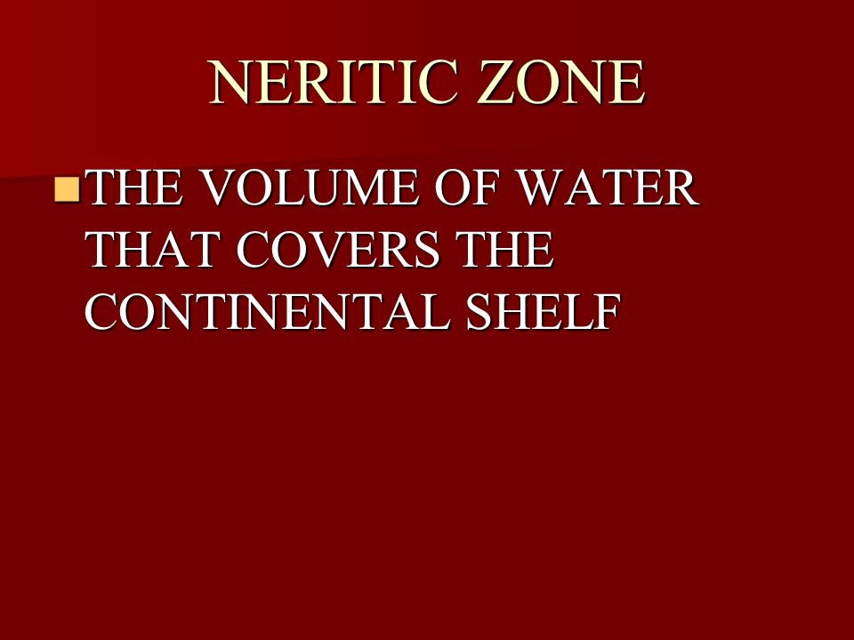 NERITIC ZONE THE VOLUME OF WATER THAT COVERS THE CONTINENTAL SHELF