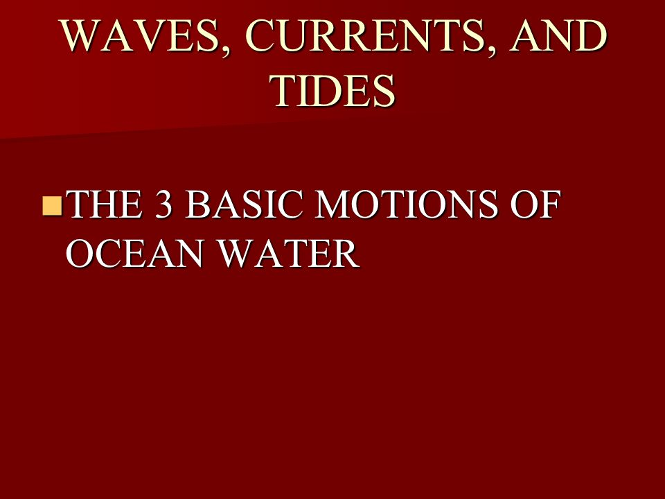 WAVES, CURRENTS, AND TIDES