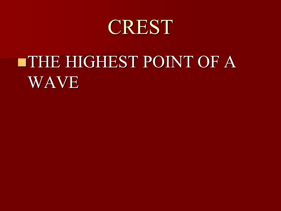 CREST THE HIGHEST POINT OF A WAVE