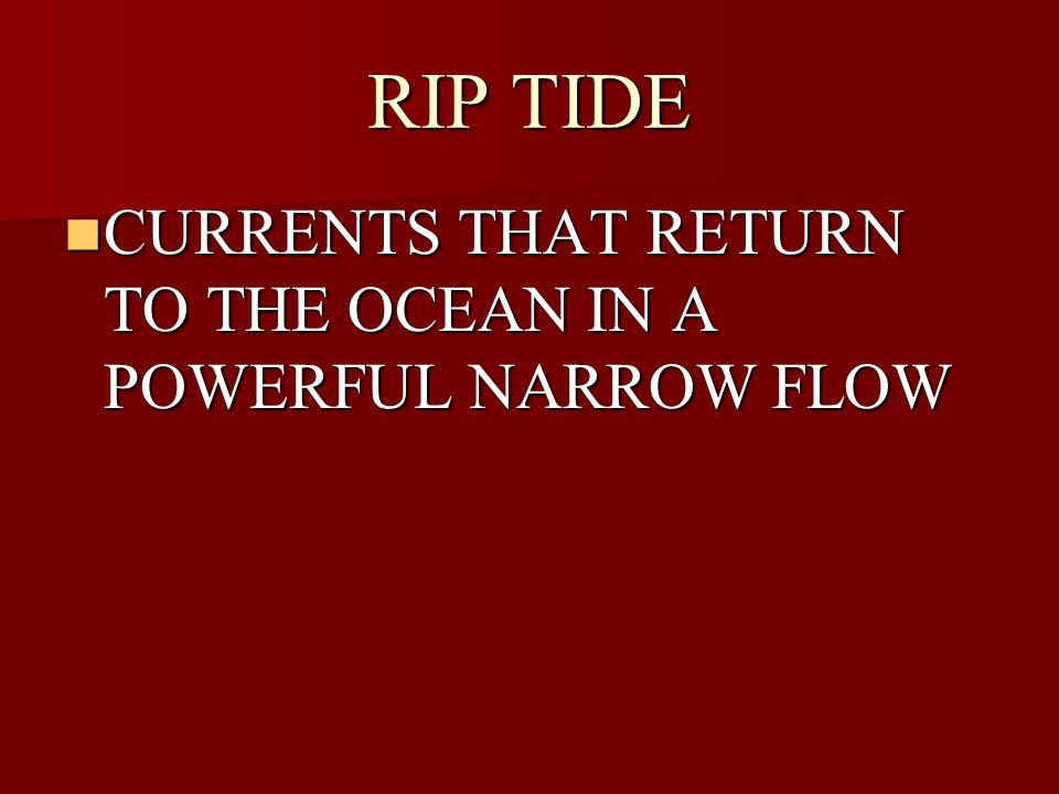 RIP TIDE CURRENTS THAT RETURN TO THE OCEAN IN A POWERFUL NARROW FLOW