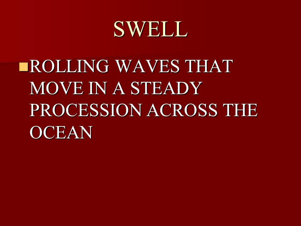 SWELL ROLLING WAVES THAT MOVE IN A STEADY PROCESSION ACROSS THE OCEAN