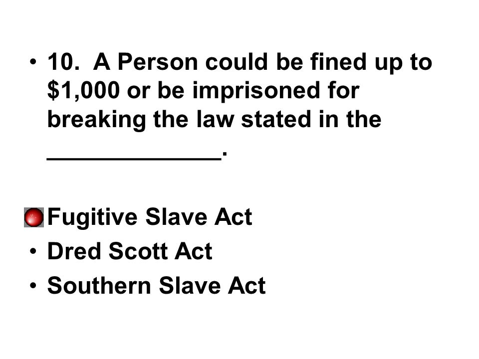 10. A Person could be fined up to $1,000 or be imprisoned for breaking the law stated in the _____________.