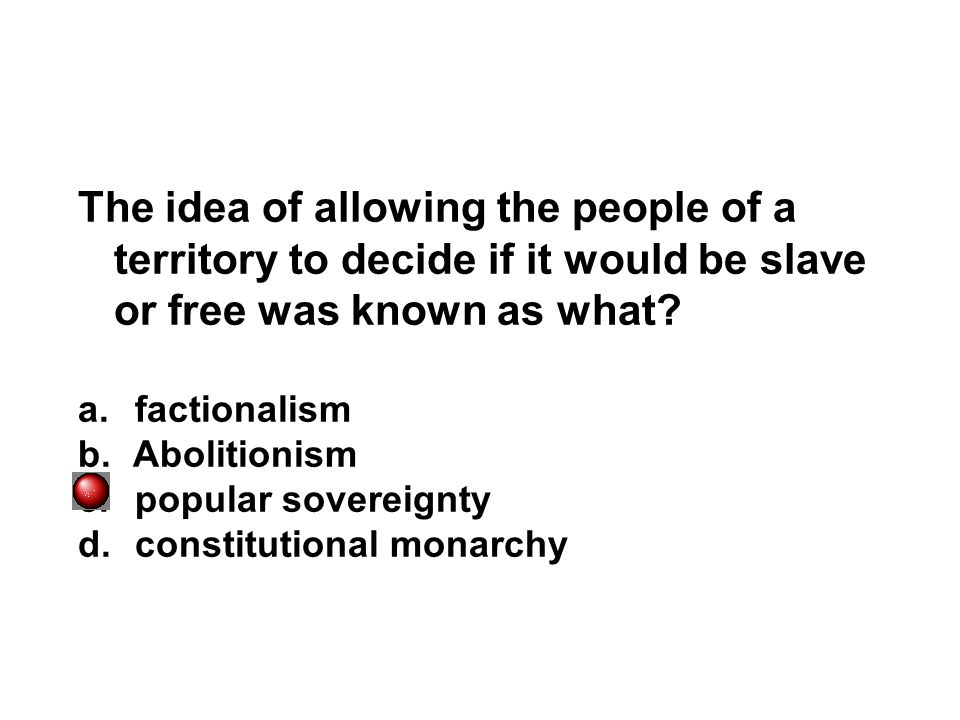 The idea of allowing the people of a territory to decide if it would be slave or free was known as what