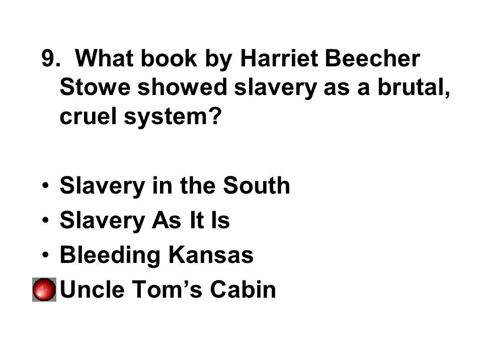 9. What book by Harriet Beecher Stowe showed slavery as a brutal, cruel system