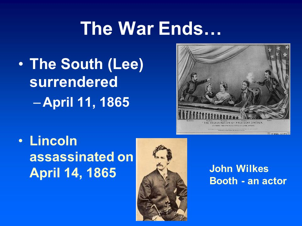 The War Ends… The South (Lee) surrendered April 11, 1865