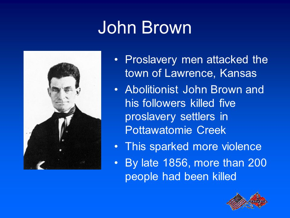 John Brown Proslavery men attacked the town of Lawrence, Kansas