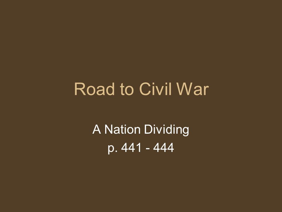 Road to Civil War A Nation Dividing p