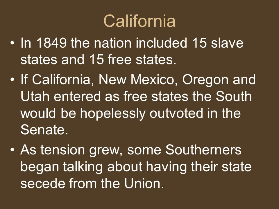 California In 1849 the nation included 15 slave states and 15 free states.