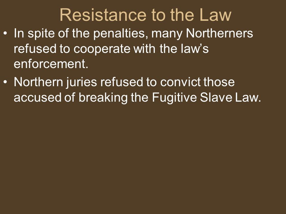 Resistance to the Law In spite of the penalties, many Northerners refused to cooperate with the law's enforcement.