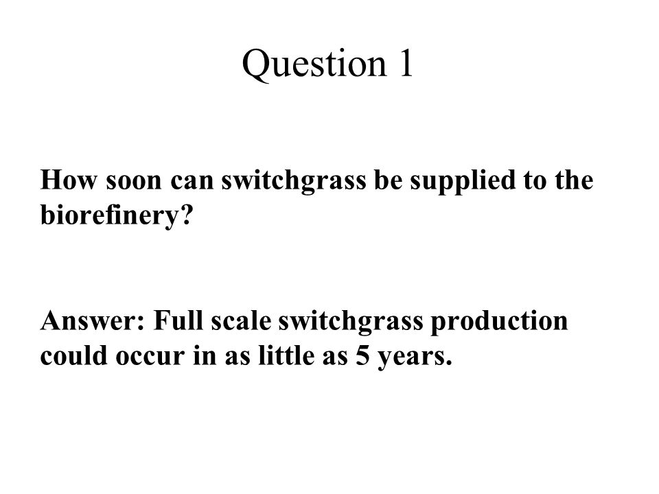 Question 1 How soon can switchgrass be supplied to the biorefinery.